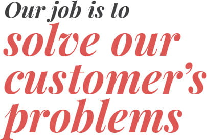 Our job is to solve our customer's problems